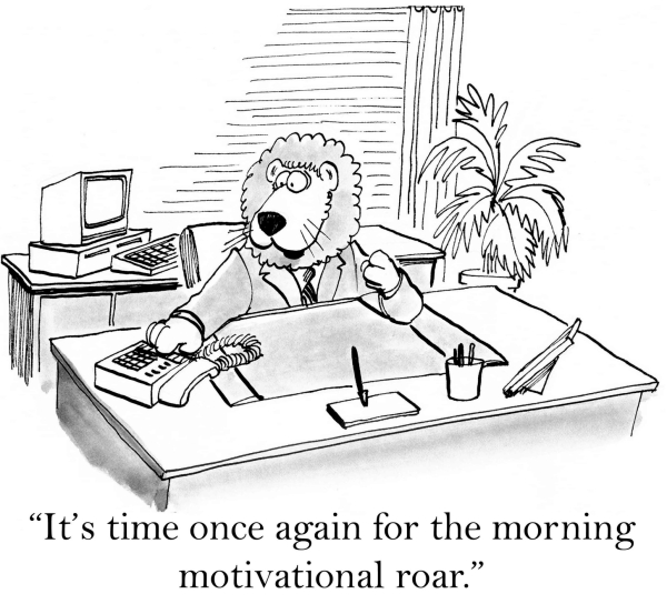 "Business cartoon showing leader business lion saying, ""It's time once gain for the morning motivational roar."""